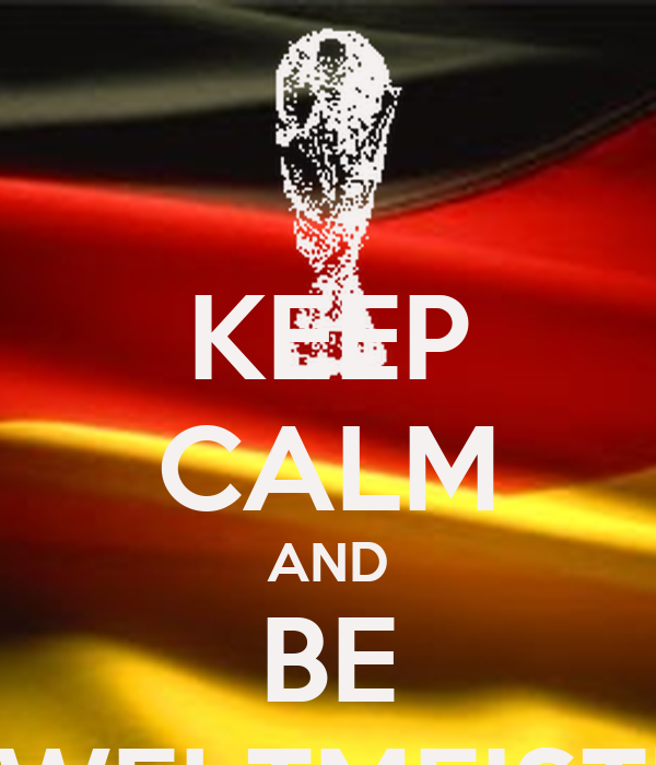 KEEP CALM AND BE A WELTMEISTER