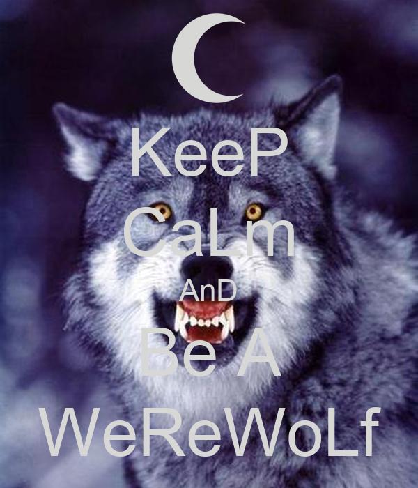 KeeP CaLm AnD Be A WeReWoLf