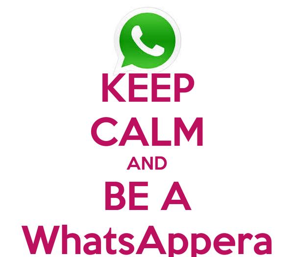 KEEP CALM AND BE A WhatsAppera