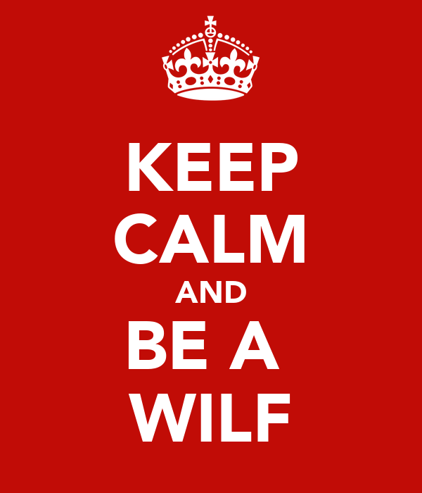 KEEP CALM AND BE A  WILF