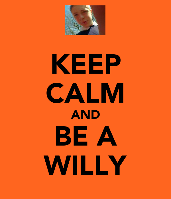 KEEP CALM AND BE A WILLY