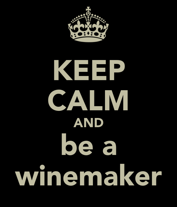 KEEP CALM AND be a winemaker