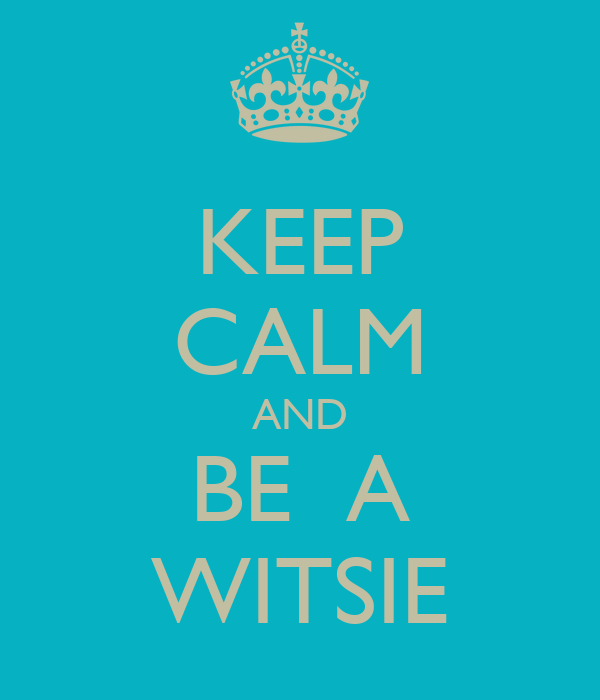 KEEP CALM AND BE  A WITSIE