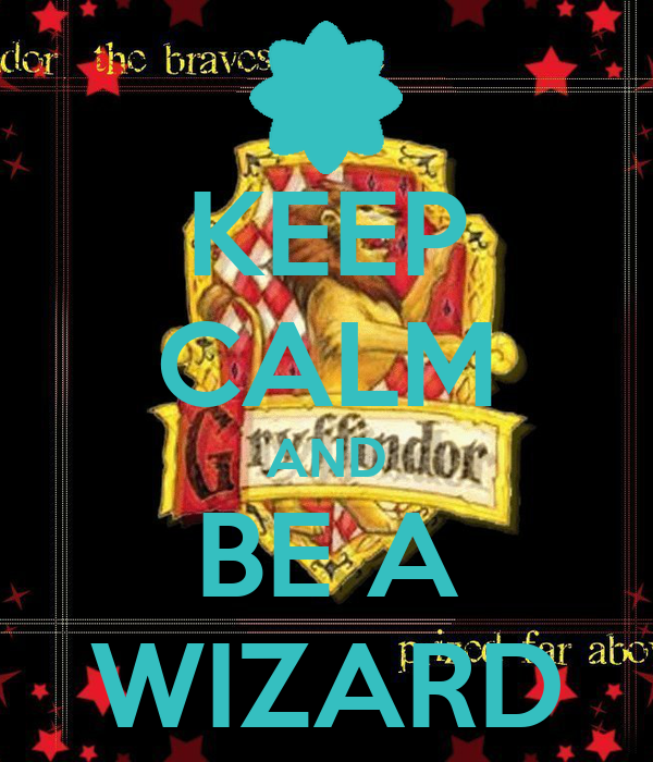 KEEP CALM AND BE A WIZARD