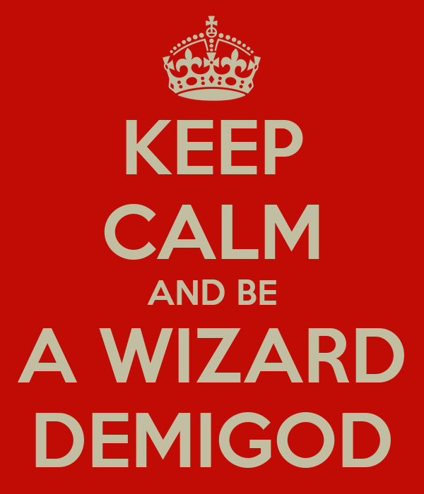 KEEP CALM AND BE A WIZARD DEMIGOD