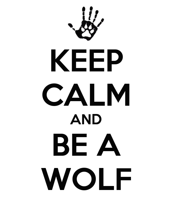 KEEP CALM AND BE A WOLF