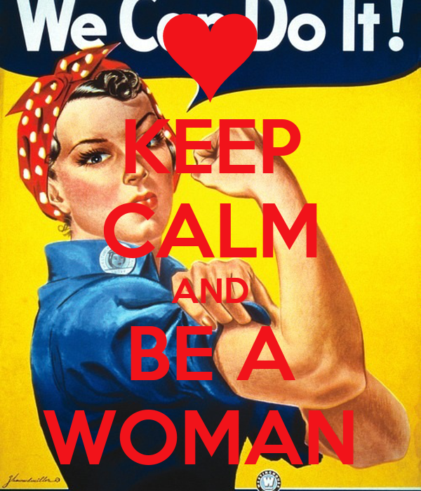KEEP CALM AND BE A WOMAN