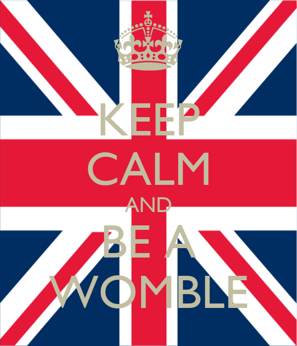 KEEP CALM AND BE A WOMBLE