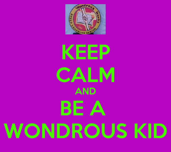 KEEP CALM AND BE A  WONDROUS KID