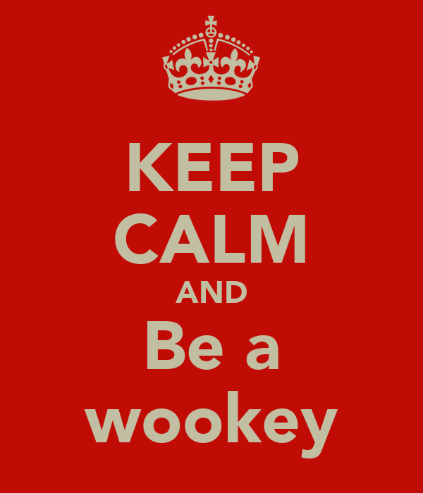 KEEP CALM AND Be a wookey