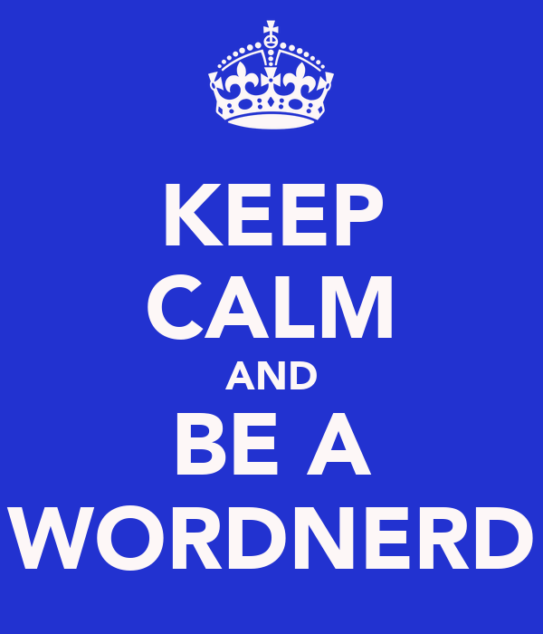 KEEP CALM AND BE A WORDNERD