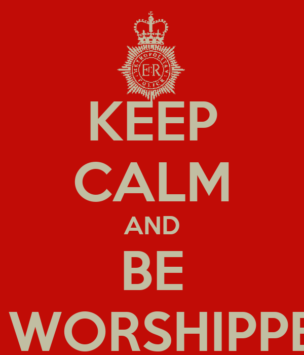 KEEP CALM AND BE A WORSHIPPER