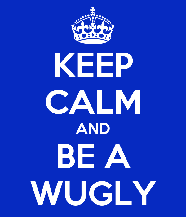 KEEP CALM AND BE A WUGLY