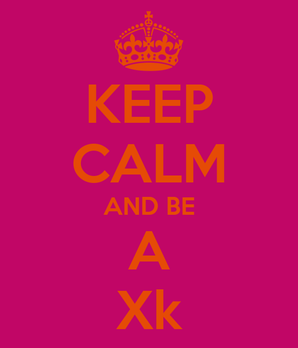 KEEP CALM AND BE A Xk