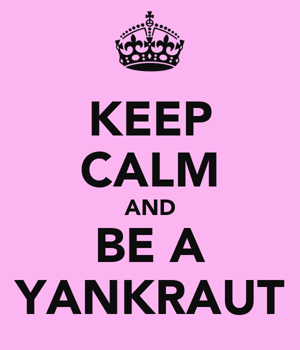 KEEP CALM AND BE A YANKRAUT