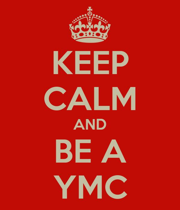 KEEP CALM AND BE A YMC