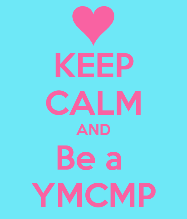 KEEP CALM AND Be a  YMCMP