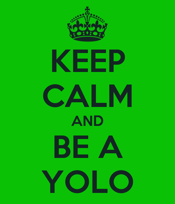 KEEP CALM AND BE A YOLO