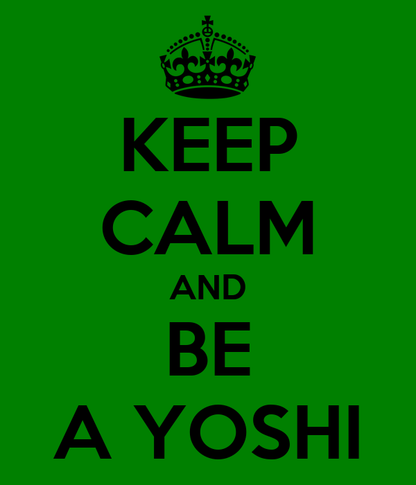 KEEP CALM AND BE A YOSHI