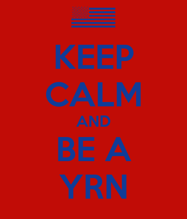 KEEP CALM AND BE A YRN