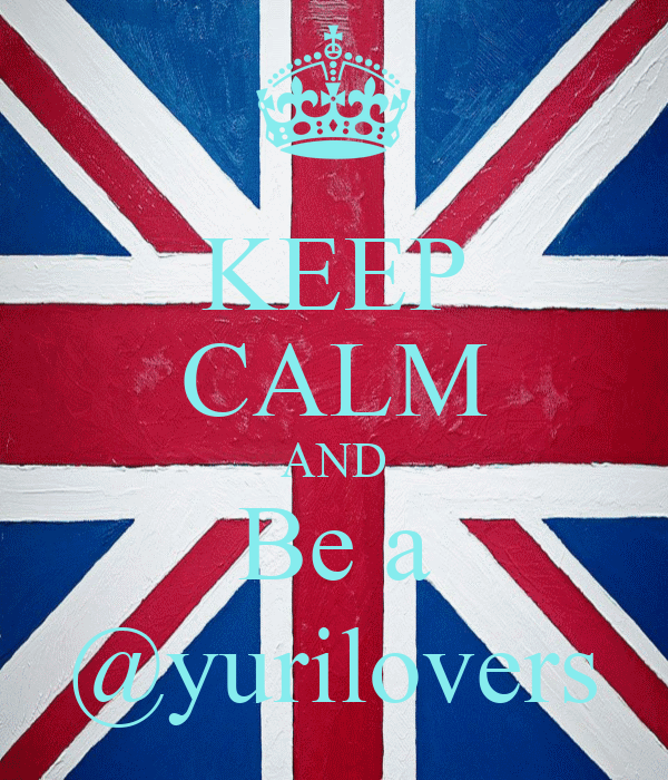 KEEP CALM AND Be a @yurilovers