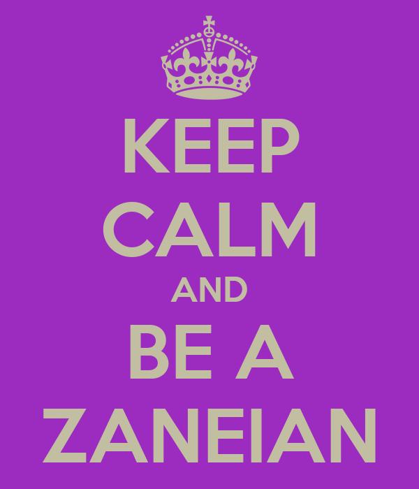 KEEP CALM AND BE A ZANEIAN