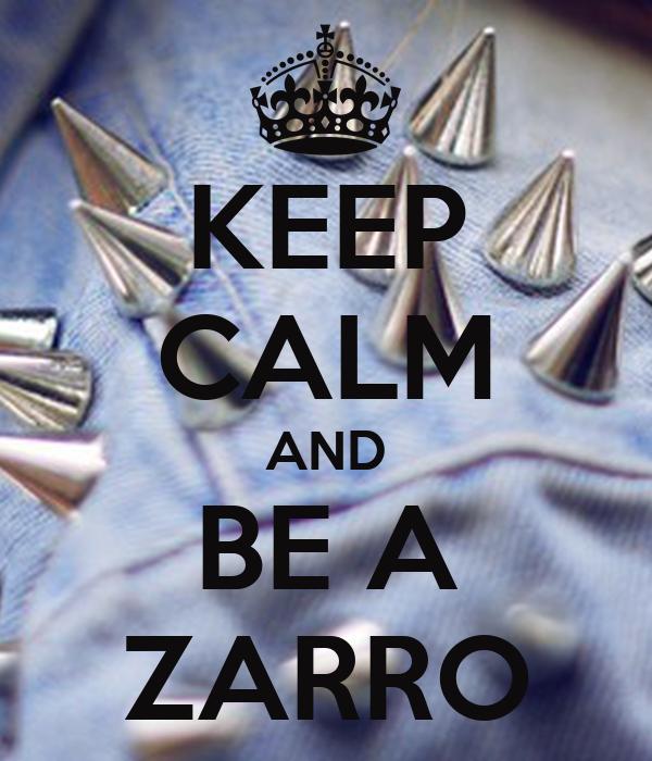 KEEP CALM AND BE A ZARRO