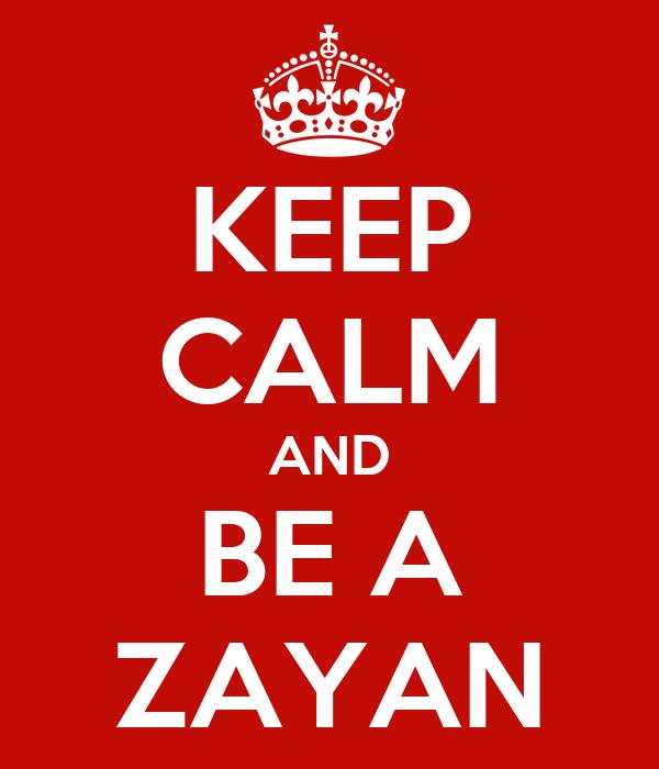 KEEP CALM AND BE A ZAYAN