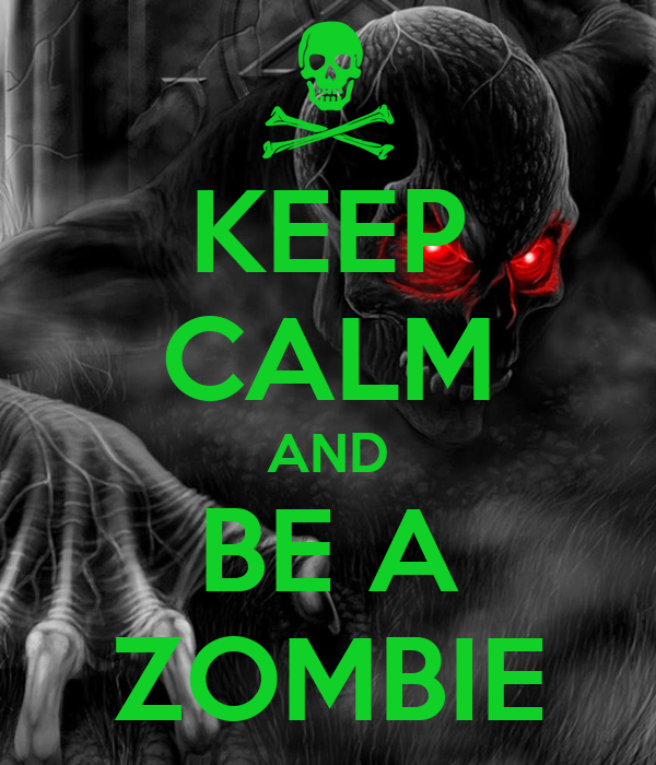 KEEP CALM AND BE A ZOMBIE