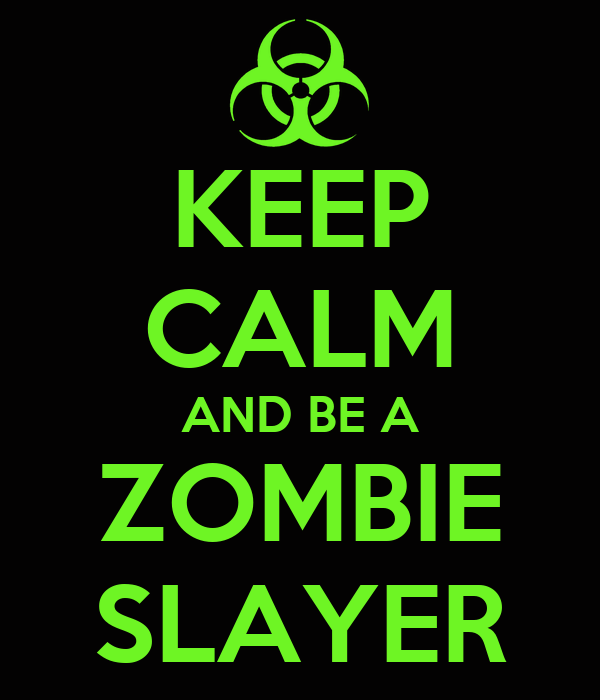 KEEP CALM AND BE A  ZOMBIE  SLAYER