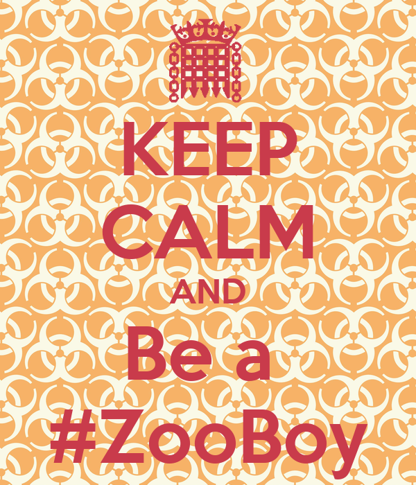 KEEP CALM AND Be a  #ZooBoy