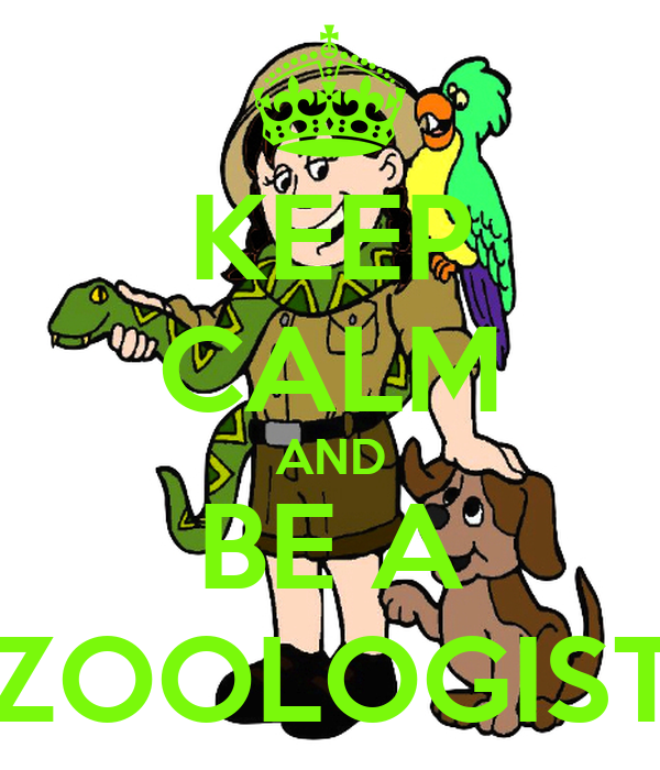 KEEP CALM AND BE A ZOOLOGIST