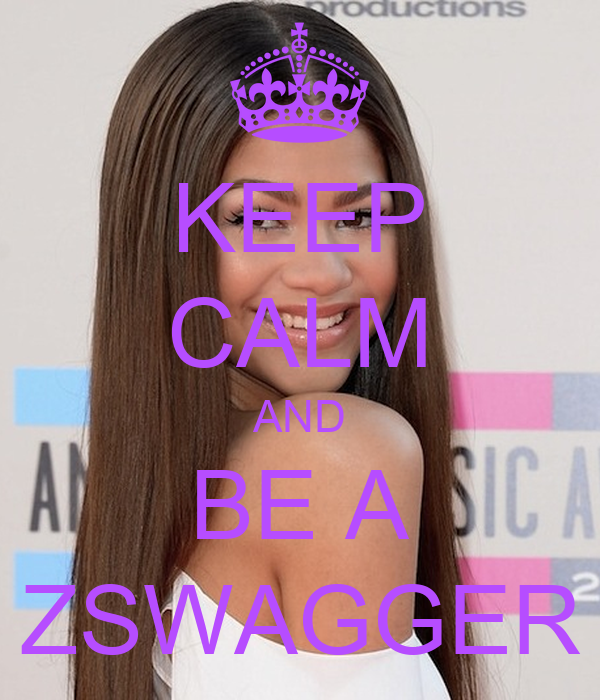 KEEP CALM AND BE A ZSWAGGER