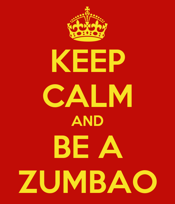 KEEP CALM AND BE A ZUMBAO