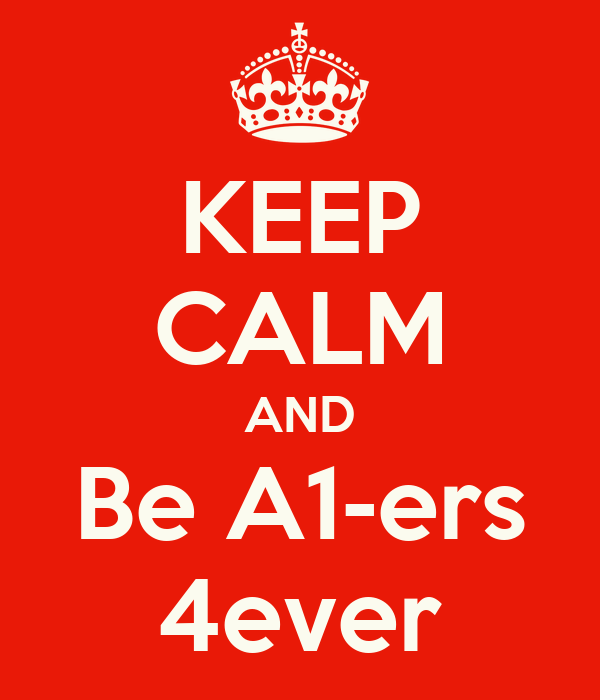 KEEP CALM AND Be A1-ers 4ever