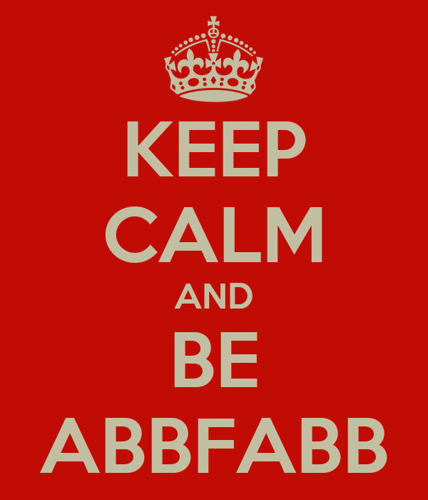 KEEP CALM AND BE ABBFABB