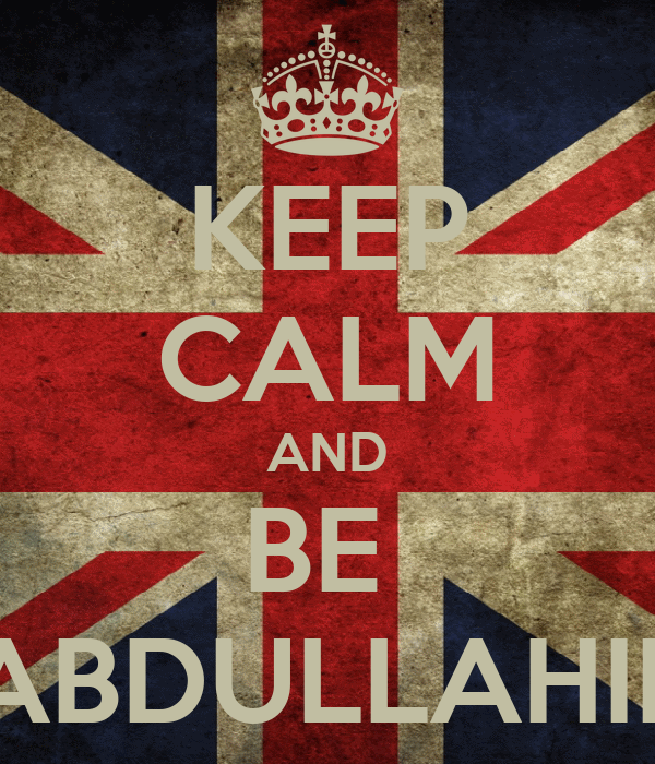 KEEP CALM AND BE  ABDULLAHIII