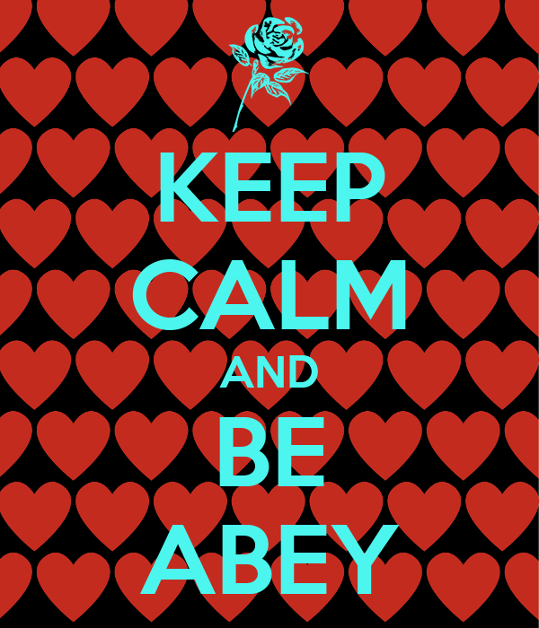 KEEP CALM AND BE ABEY