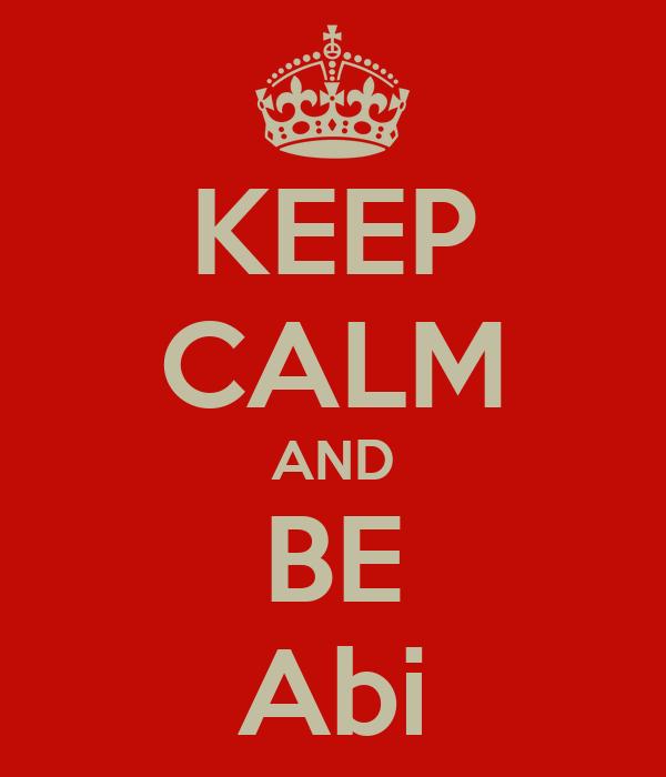 KEEP CALM AND BE Abi