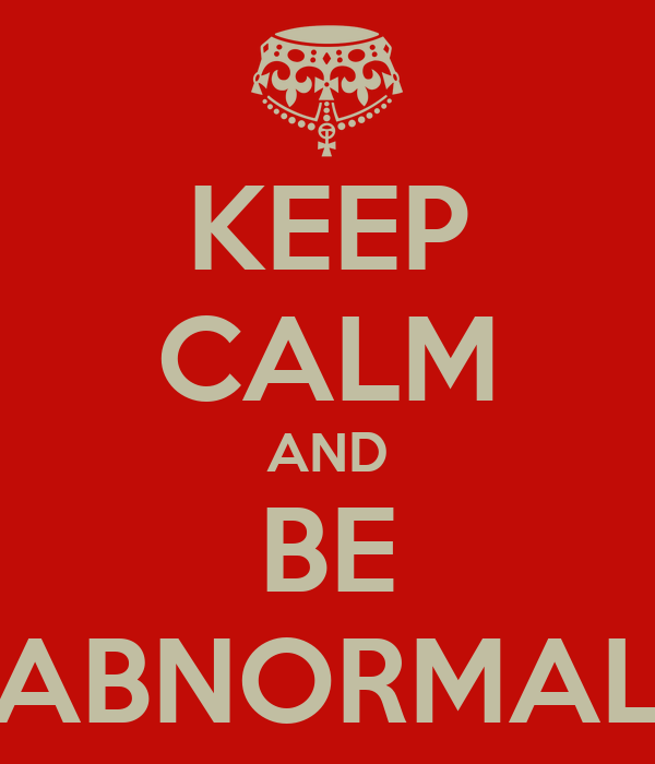 KEEP CALM AND BE ABNORMAL