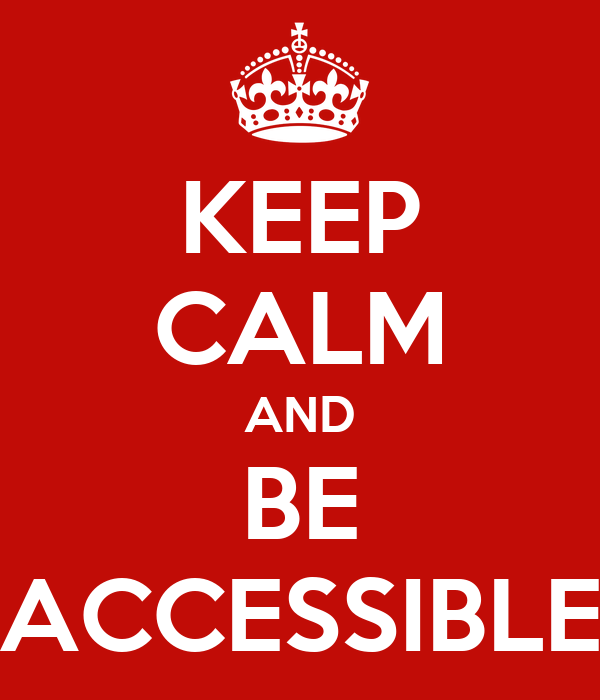 KEEP CALM AND BE ACCESSIBLE