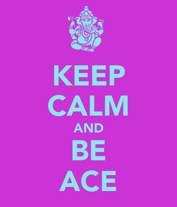 KEEP CALM AND BE ACE