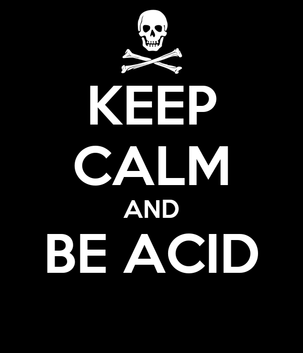 KEEP CALM AND BE ACID