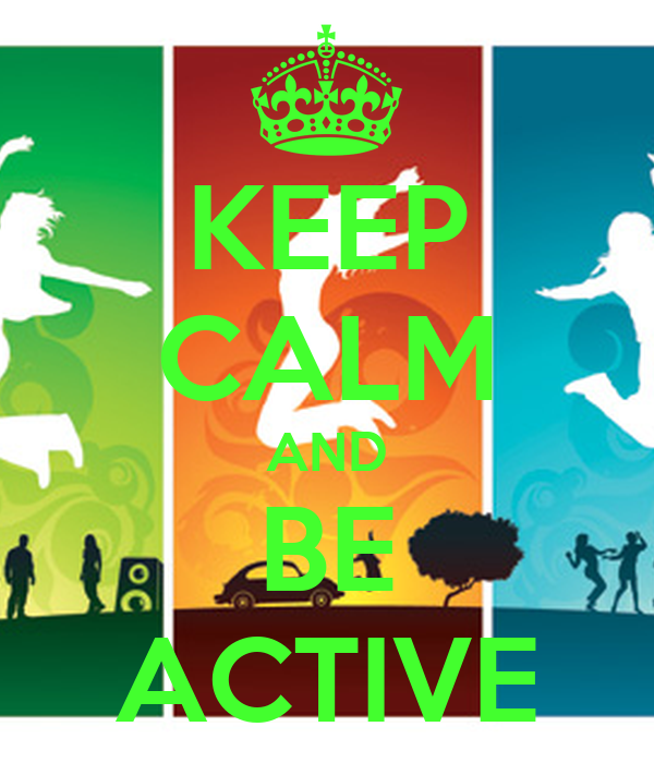 KEEP CALM AND BE ACTIVE