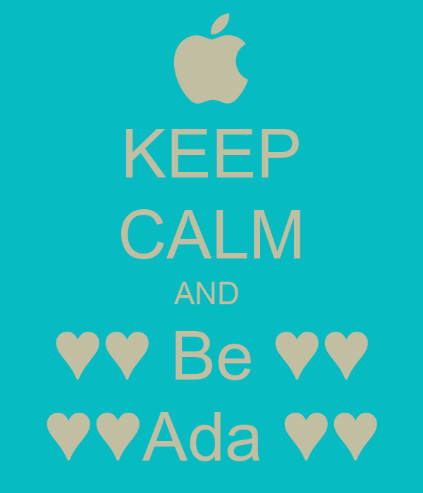 KEEP CALM AND  ♥♥ Be ♥♥ ♥♥Ada ♥♥