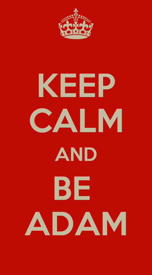 KEEP CALM AND BE  ADAM