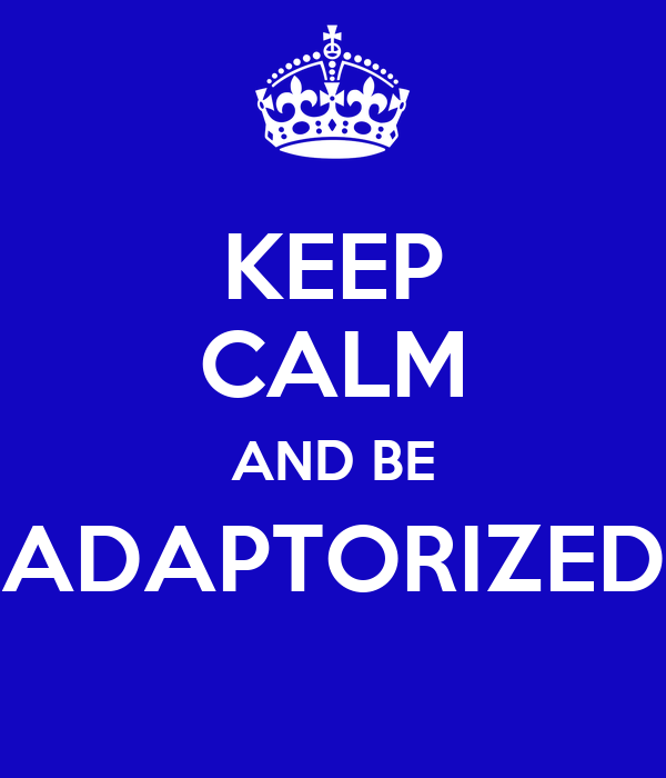KEEP CALM AND BE ADAPTORIZED