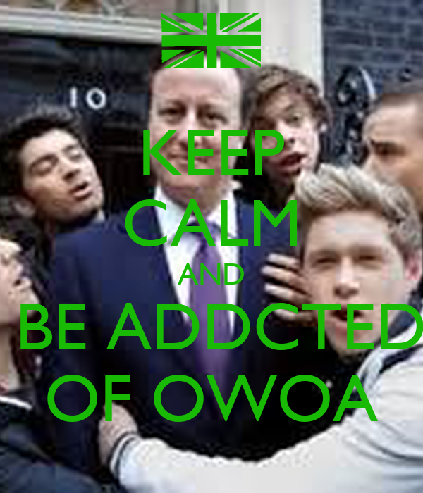 KEEP CALM AND  BE ADDCTED OF OWOA