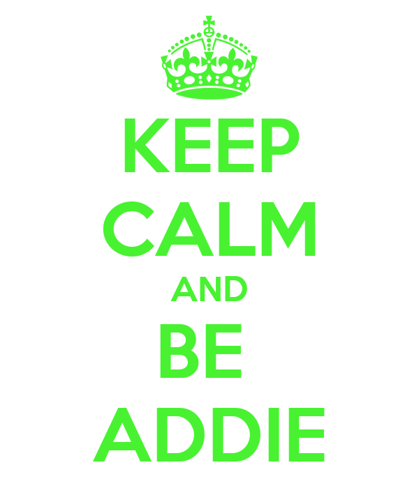 KEEP CALM AND BE  ADDIE