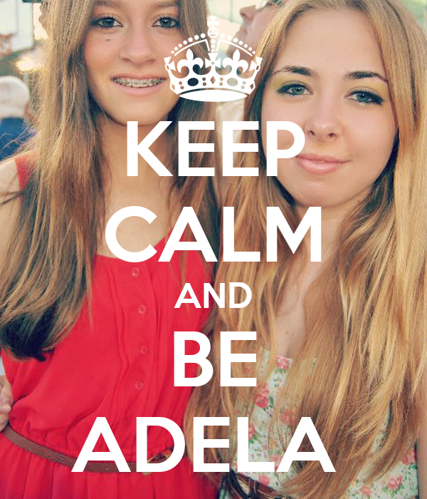 KEEP CALM AND BE ADELA